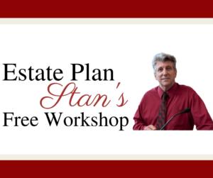 Estate Plan Stan's Free Workshop